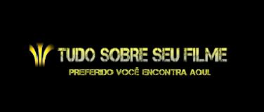 TUDO SOBRE SEU FILME - POR MARCUS PACHECO