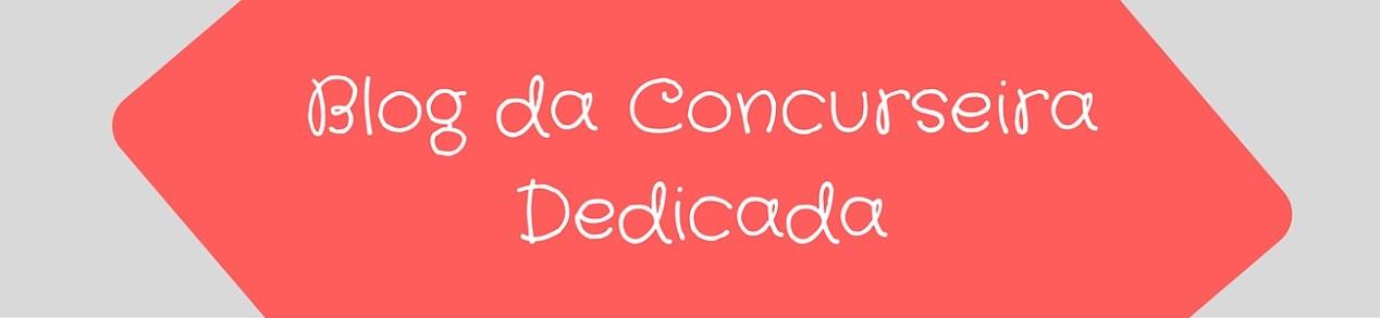 Blog da Concurseira Dedicada