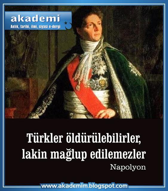 """""""Türkler öldürülebilirler, lakin mağlup edilemezler"""" Napolyon"""