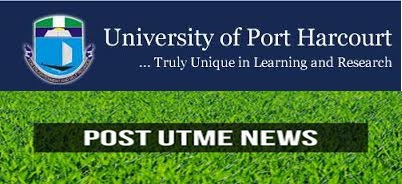 University of Port-Harcourt (UNIPORT) 2015/2016 Post UTME Form Out