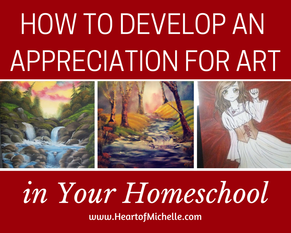 Developing art appreciation in your homeschool is the first step to including art in your children's lives. www.heartofmichelle.com