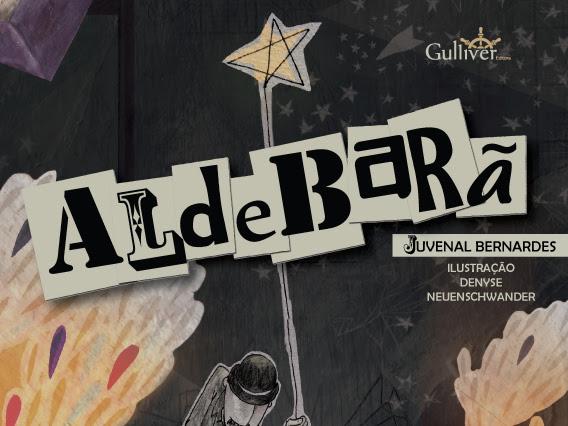 Lançamento infantil: Aldebarã, Juvenal Bernardes, Denyse Neuenschwander e Gulliver Editora