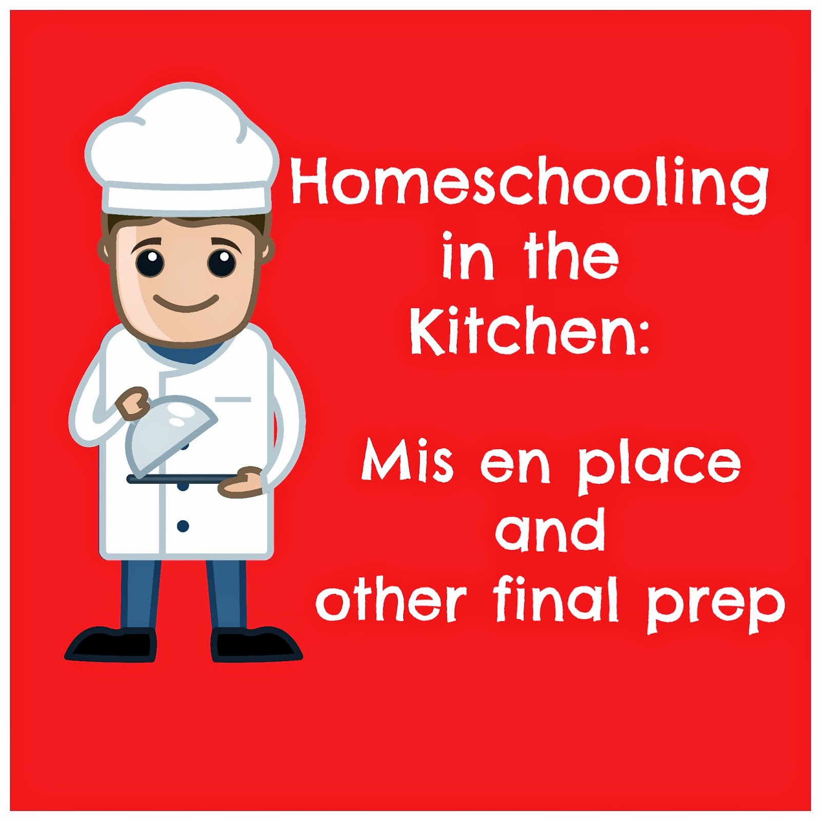 Homeschooling in the Kitchen: Mis en place and other final prep