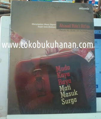 Buku : MUDA KAYA RAYA, MATI MASUK SURGA : AHMAD RIFAI RIFAN