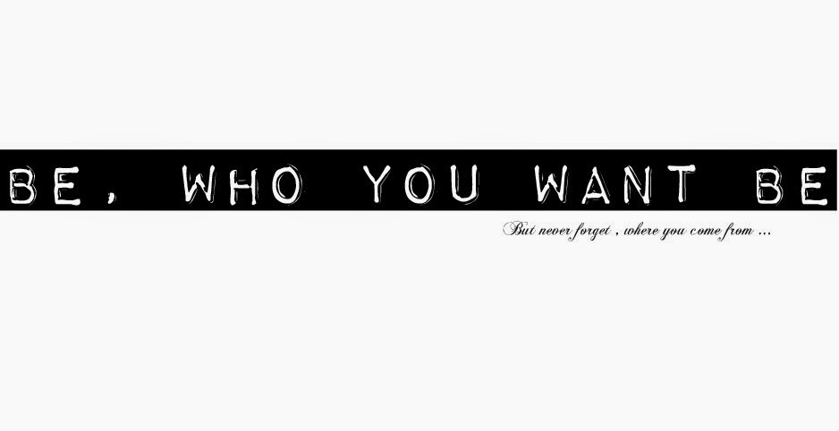 Be, who you want to be