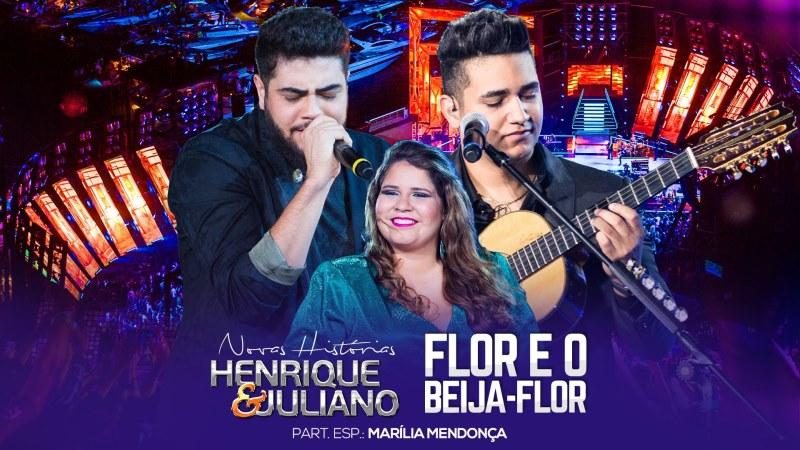 Henrique e Juliano - Flor e o Beija-Flor Part. Marilia Mendonça