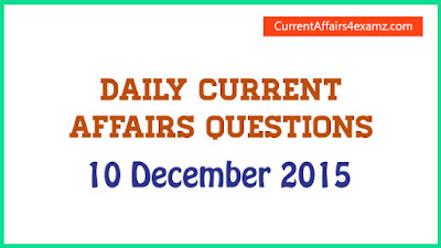 Current Affairs 10 December 2015