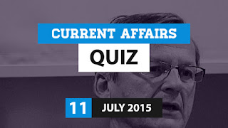 Current Affairs Quiz 11 July 2015