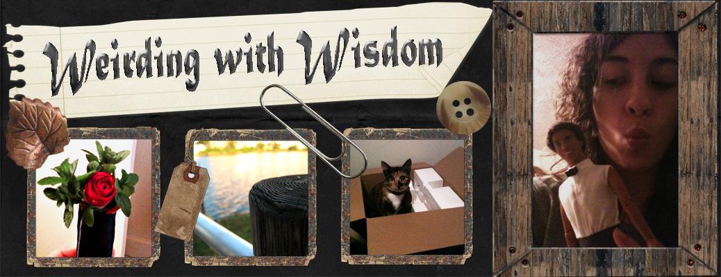 Weirding with Wisdom
