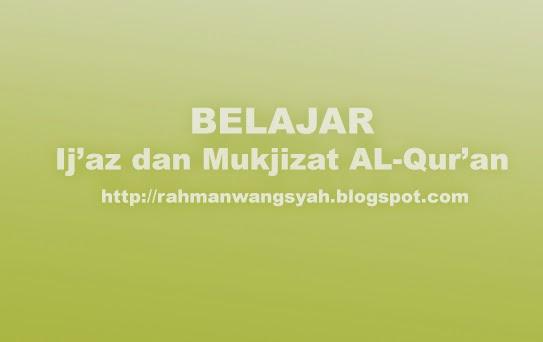 Makalah Pengertian I'jaz dan Mukjizat, Pembagian Jenis Mukjizat & Hikmahnya, Perbedaan Mukjizat Quran dengan Nabi sebelumnya, Macam-macam Mukjizat Quran