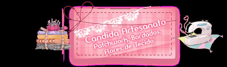 ...              CANDIDA ARTESANATO... <br>  Patchwork, Bordados, Flores de Tecido