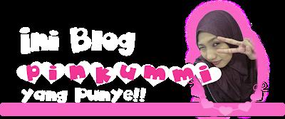 ...:::Ini Blog PinkUmmi Yang Punyer:::...