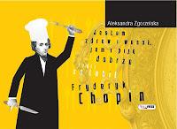 """Aleksandra Zgorzelska """"Jestem zdrów i wesół, jem i piję dobrze, czyli co lubił Fryderyk Chopin"""""""