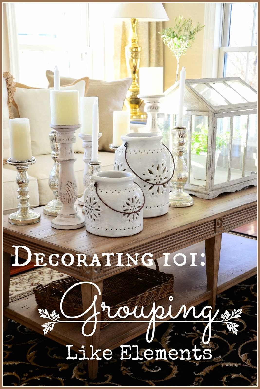 Decorating 101 decorating 101: grouping like elements - stonegable