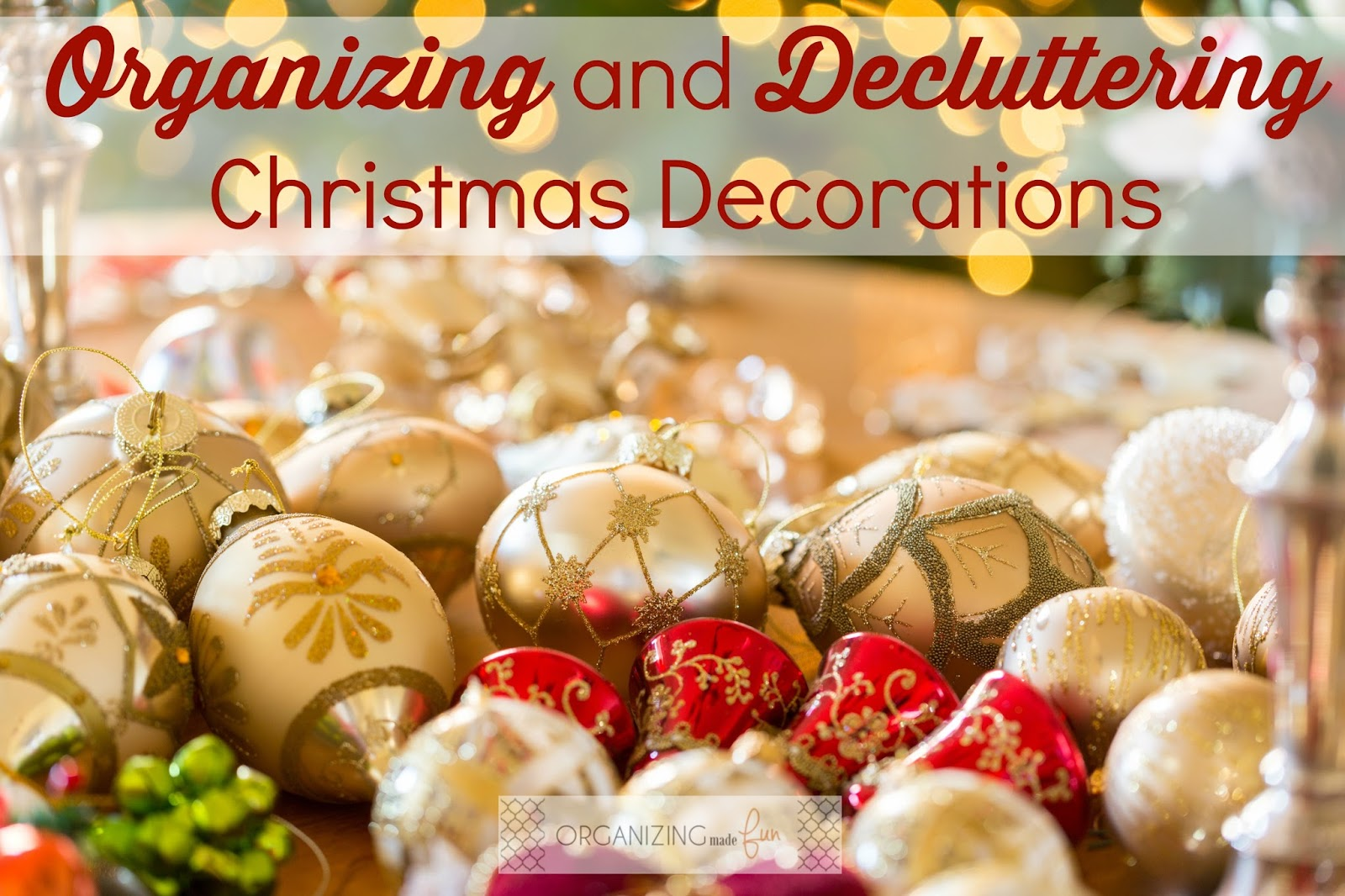 organizing and decluttering christmas decorations organizingmadefuncom - Organizing Christmas Decorations