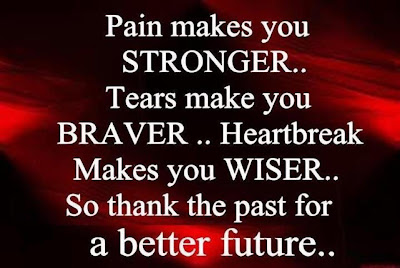 Pain makes you stronger.. Tears make you braver.. Heartbreak makes you wiser.. So thank the past for a better future..