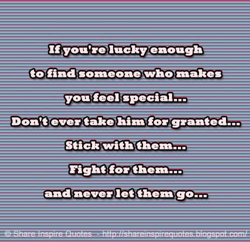 If you re lucky enough to find someone who makes you feel special
