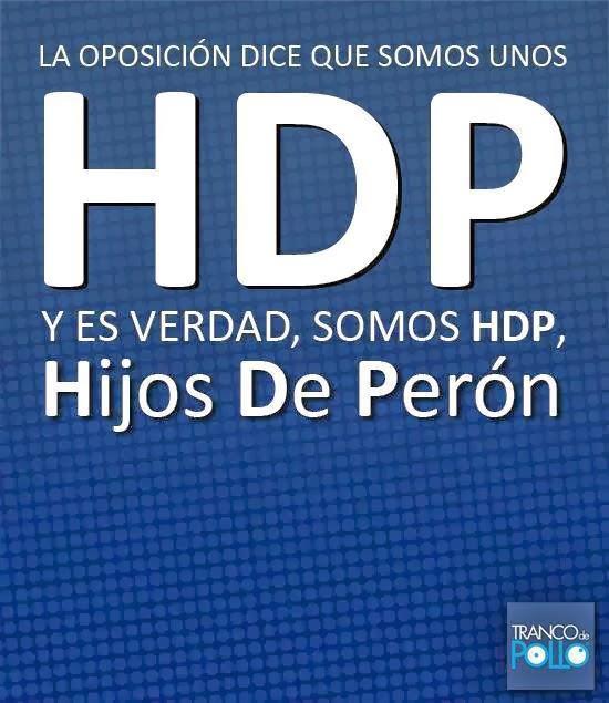 LOS PERONISTAS SOMOS UNOS HDP!!!