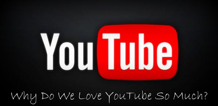 Why Do We Love YouTube So Much? ~ Free Tips and Tricks for PC, Mobile, Blogging, SEO, etc...