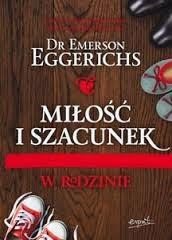 """Dr Emerson Eggerichs - """"Miłość i szacunek w rodzinie"""""""
