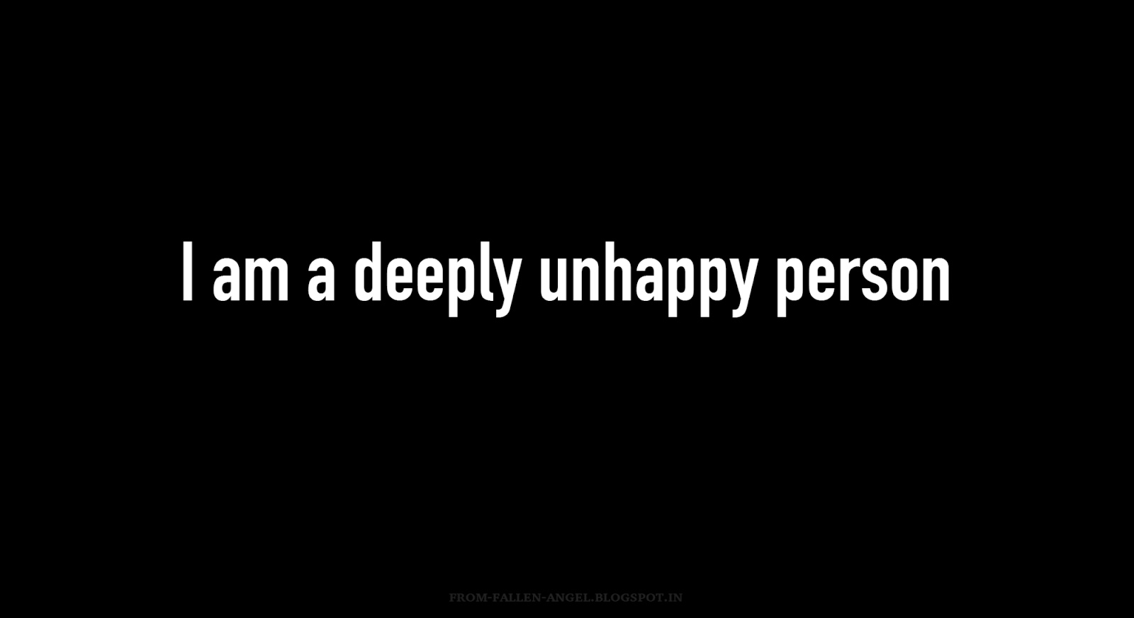 I am a deeply unhappy person
