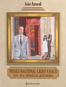 MUSEU NACIONAL GRÃO VASCO 1916 - 2016