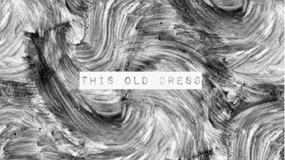 THIS OLD DRESS