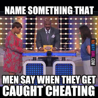 Name something that men say when they get caught cheating