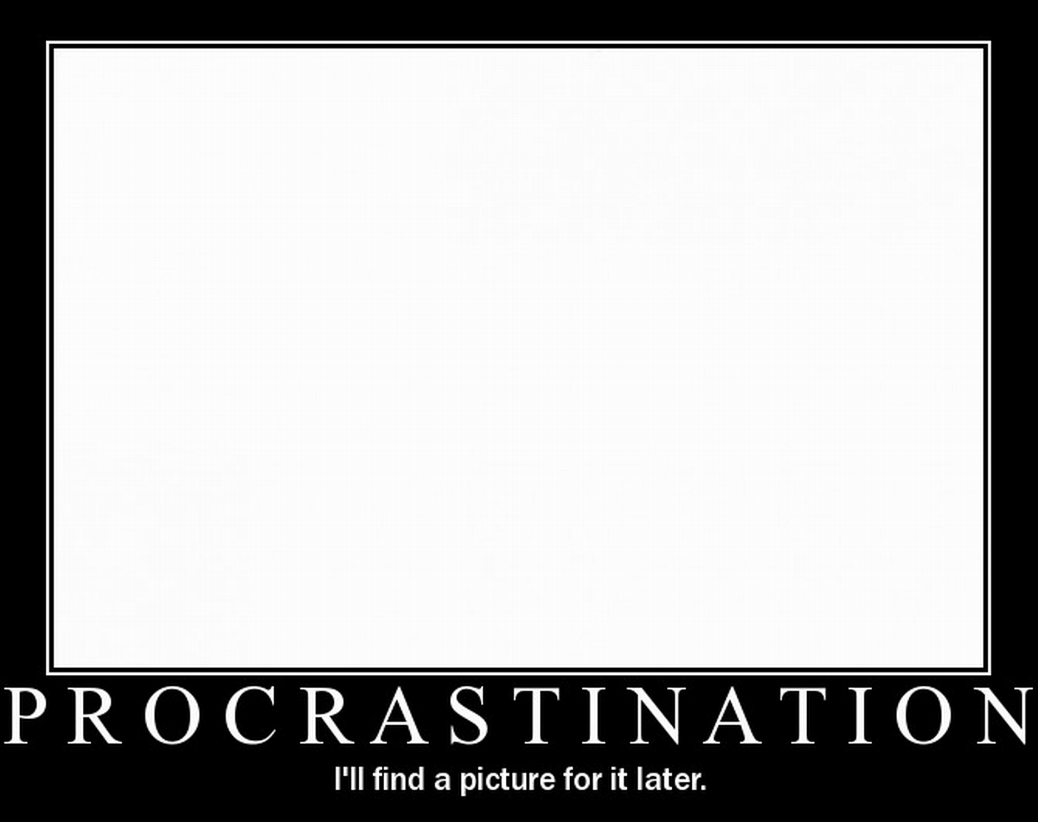 Procrastination and all that stuff...