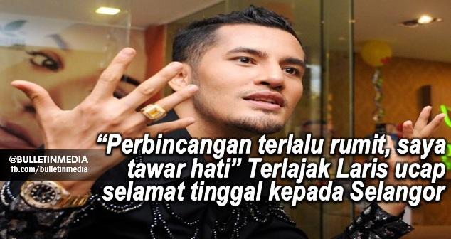 """Perbincangan terlalu rumit, saya tawar hati"" Terlajak Laris ucap selamat tinggal kepada Selangor"