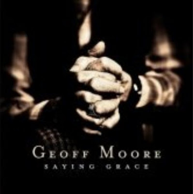 Geoff Moore - Saying Grace 2011