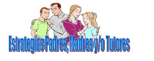 Estrategias Padres, Madres y/o tutores
