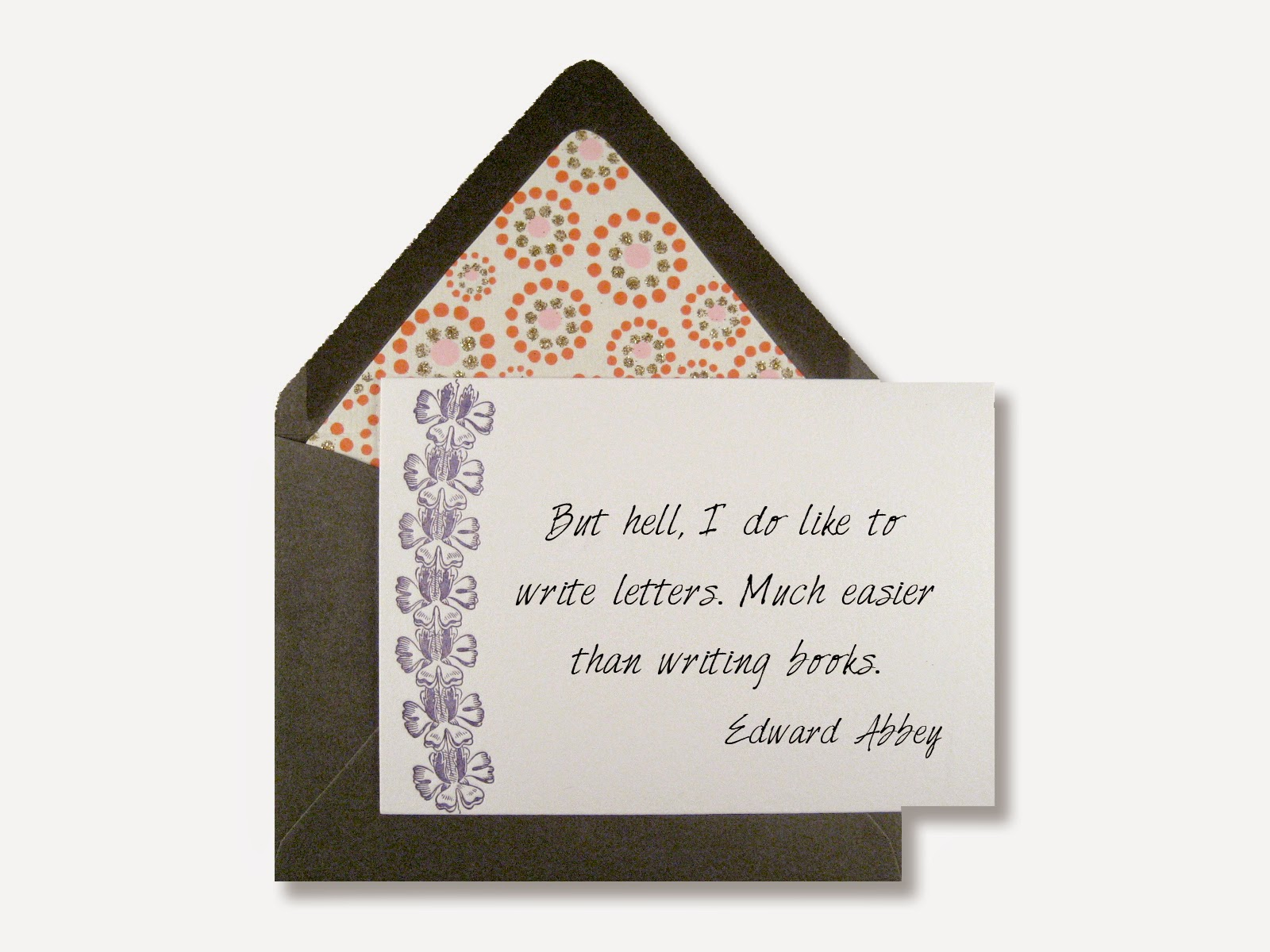 But hell, I do like to write letters. Much easier than writing books. Edward Abbey