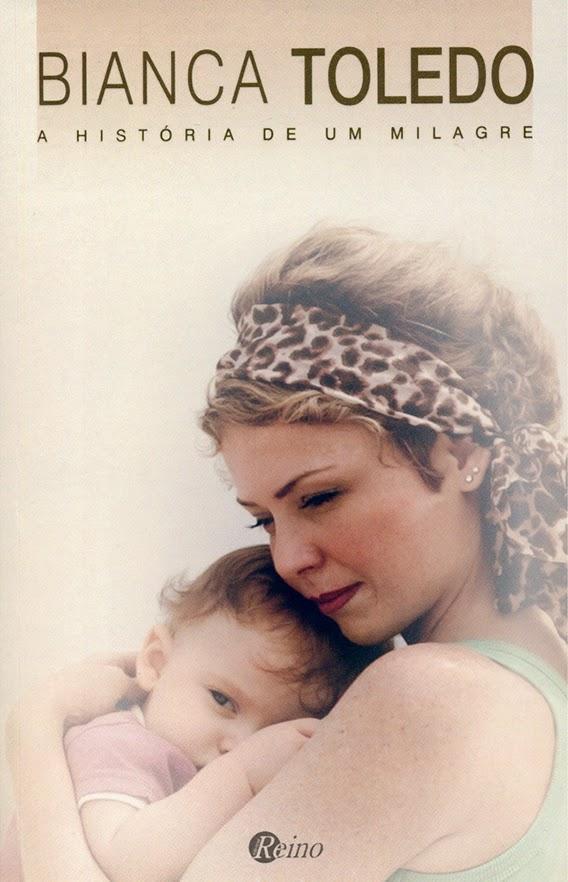 Livro Bianca Toledo: A história de um milagre