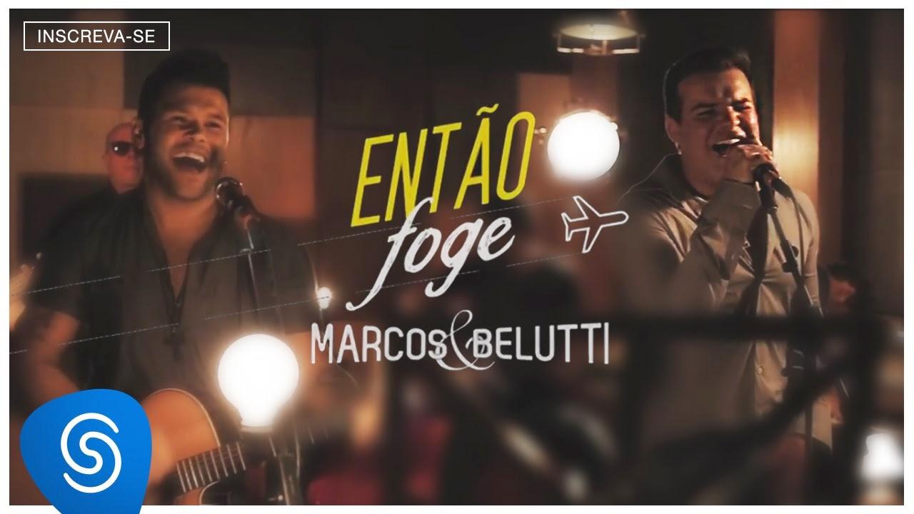 Marcos e Belutti - Então Foge