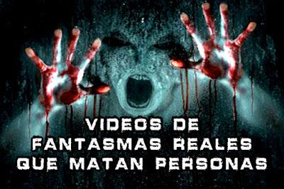 Vídeos de Fantasmas Reales que Matan Personas