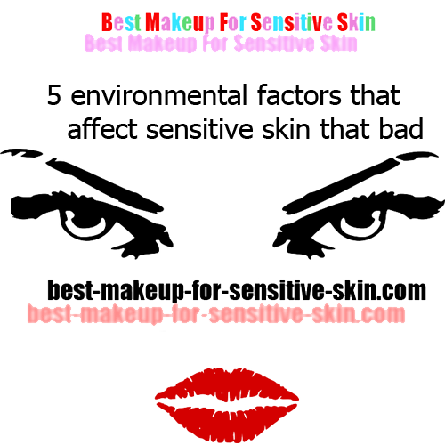 6 environmental factors that ruins your best makeup for sensitive skin