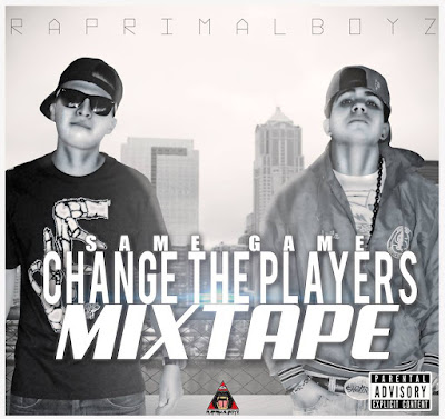 Raprimal Boyz - Same Game Change The Players (Mixtape) [2013]
