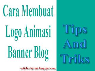 Cara Membuat Animasi Logo Banner Untuk Blog