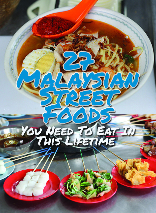 27 Malaysian Street Foods You Need To Eat In This Lifetime Visit Malaysia Year 2018
