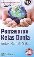 AJIBAYUSTORE  Judul Buku : Pemasaran Kelas Dunia untuk Rumah Sakit Pengarang : Boy Subirosa Sabarguna Penerbit : Salemba Medika