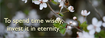 To spend time wisely, invest it in eternity.