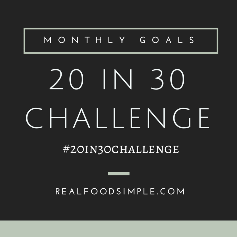 The 20 in 30 challenge - making monthly goals that are achievable to create a happy, healthy you! | realfoodsimple.com