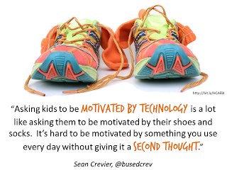 picture with the quote Asking kids to be motivated by technology is a lot like asking them to be motivated by their shoes and socks. It's hard to be motivated by something you use every day without giving it a second thought. -Sean Crevier