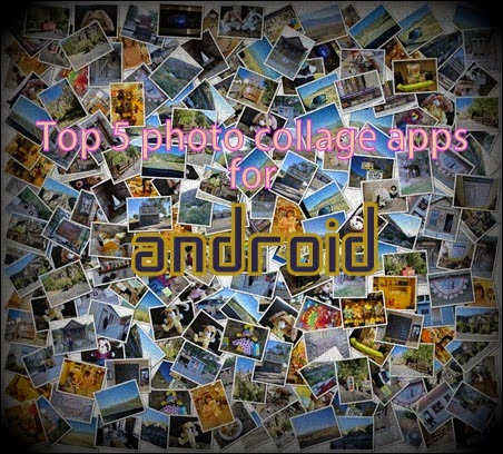 Top 5 Photo Collage Apps for Android