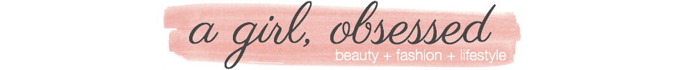 A Girl, Obsessed | Beauty, Fashion, & Lifestyle Blog