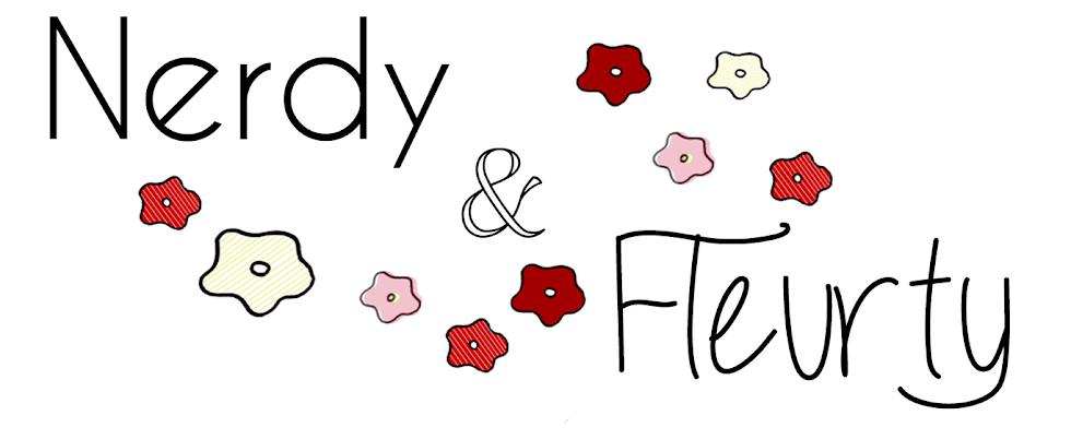 Nerdy & Fleurty