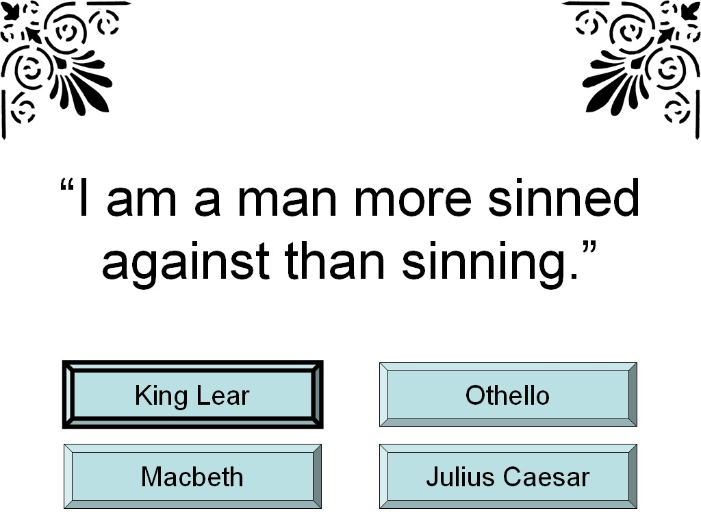 king lear more sinned against then Complete list of popular quotations from king lear then, let fall more sinned against than sinning.
