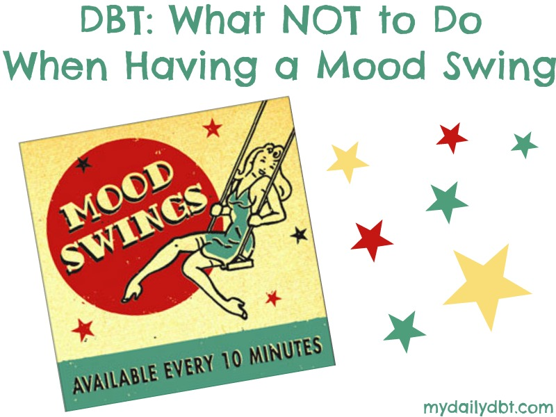 Mydailydbt Dbt What Not To Do When Having A Mood Swing