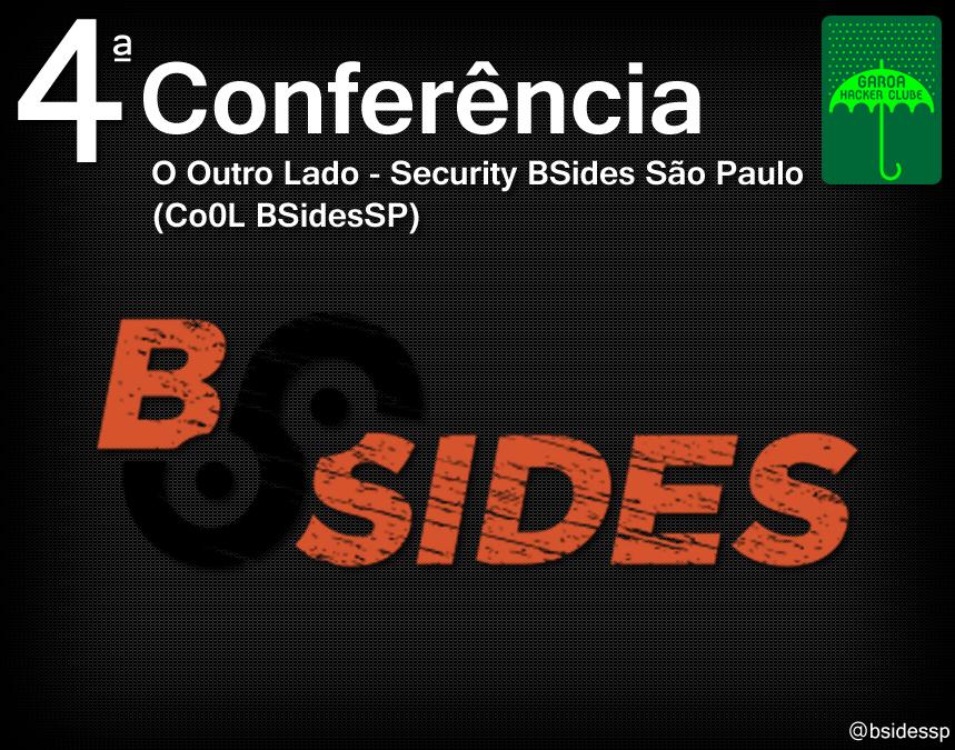 4º - Conferência O Outro Lado - Security BSides São Paulo (Co0L BSidesSP)